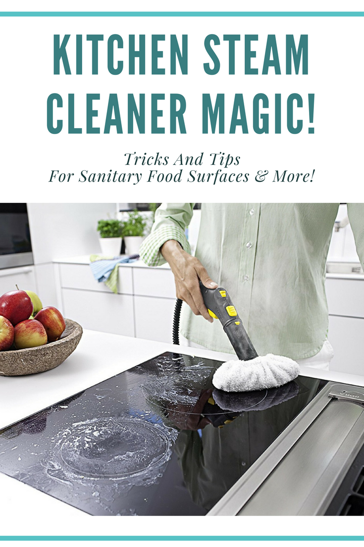 Kitchen Steam Cleaner Magic Tricks And Tips For Food Surfaces More
