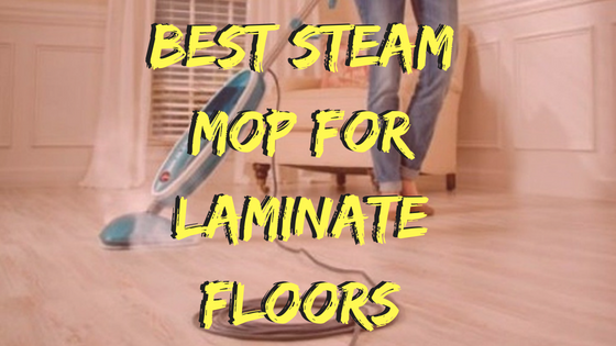 Best Steam Mop for Laminate Floors 2019 (Top Cleaner Reviews